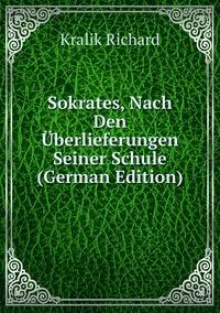 Книга под заказ: «Sokrates, Nach Den Überlieferungen Seiner Schule (German Edition)»