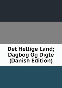 Книга под заказ: «Det Hellige Land; Dagbog Og Digte (Danish Edition)»
