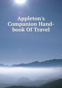 Книга под заказ: «Appleton's Companion Hand-book Of Travel»