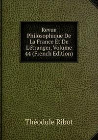 Книга под заказ: «Revue Philosophique De La France Et De L'étranger, Volume 44 (French Edition)»