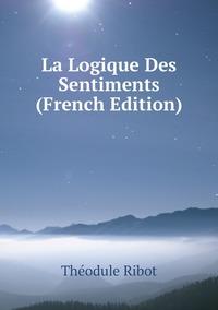 Книга под заказ: «La Logique Des Sentiments (French Edition)»