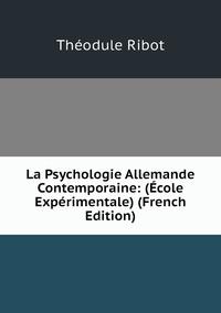 Книга под заказ: «La Psychologie Allemande Contemporaine: (École Expérimentale) (French Edition)»
