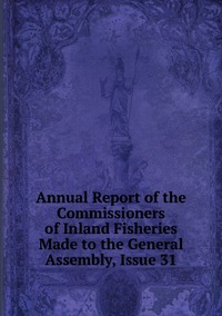 Книга под заказ: «Annual Report of the Commissioners of Inland Fisheries Made to the General Assembly, Issue 31»