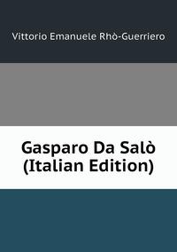 Книга под заказ: «Gasparo Da Salò (Italian Edition)»