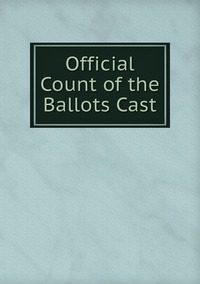 Книга под заказ: «Official Count of the Ballots Cast»