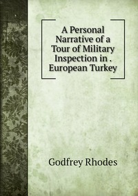 A Personal Narrative of a Tour of Military Inspection in . European Turkey, Godfrey Rhodes обложка-превью