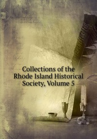 Книга под заказ: «Collections of the Rhode Island Historical Society, Volume 5»