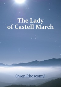 Книга под заказ: «The Lady of Castell March»
