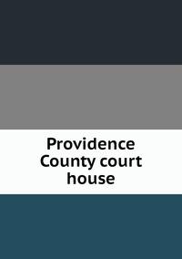 Книга под заказ: «Providence County court house»