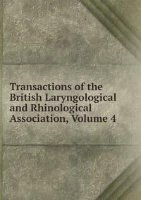 Книга под заказ: «Transactions of the British Laryngological and Rhinological Association, Volume 4»