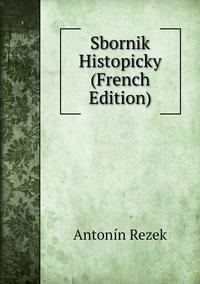 Sbornik Histopicky (French Edition), Antonin Rezek обложка-превью