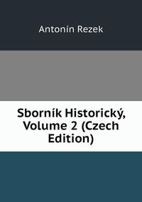 Sborník Historický, Volume 2 (Czech Edition), Antonin Rezek обложка-превью