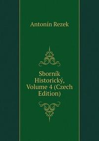 Sborník Historický, Volume 4 (Czech Edition), Antonin Rezek обложка-превью
