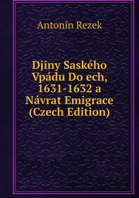 Djiny Saského Vpádu Do ech, 1631-1632 a Návrat Emigrace (Czech Edition), Antonin Rezek обложка-превью
