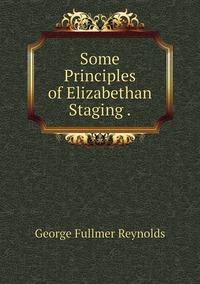 Книга под заказ: «Some Principles of Elizabethan Staging .»