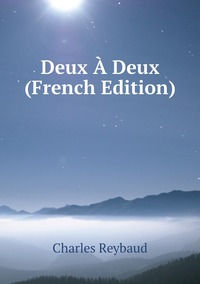 Deux À Deux (French Edition), Charles Reybaud обложка-превью