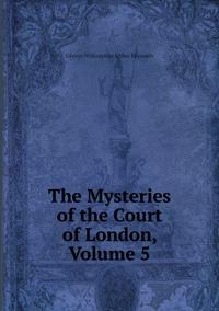 Книга под заказ: «The Mysteries of the Court of London, Volume 5»