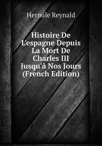 Книга под заказ: «Histoire De L'espagne Depuis La Mort De Charles III Jusqu'à Nos Jours (French Edition)»