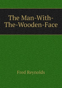 The Man-With-The-Wooden-Face, Fred Reynolds обложка-превью