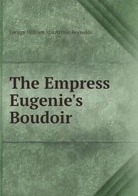 Книга под заказ: «The Empress Eugenie's Boudoir»