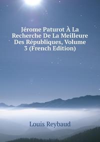 Книга под заказ: «Jérome Paturot À La Recherche De La Meilleure Des Républiques, Volume 3 (French Edition)»