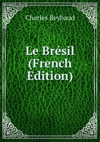 Le Brésil (French Edition), Charles Reybaud обложка-превью