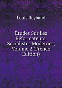 Книга под заказ: «Études Sur Les Réformateurs, Socialistes Modernes, Volume 2 (French Edition)»
