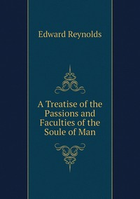 Книга под заказ: «A Treatise of the Passions and Faculties of the Soule of Man»