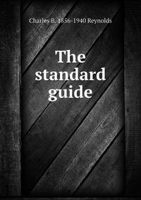 The standard guide, Charles B. 1856-1940 Reynolds обложка-превью