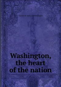 Washington, the heart of the nation, Charles B. 1856-1940 Reynolds обложка-превью