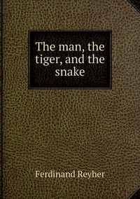 Книга под заказ: «The man, the tiger, and the snake»