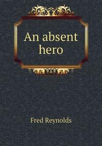 Книга под заказ: «An absent hero»