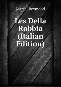 Les Della Robbia (Italian Edition), Marcel Reymond обложка-превью