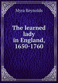 Книга под заказ: «The learned lady in England, 1650-1760»