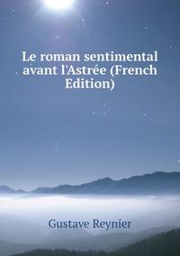 Книга под заказ: «Le roman sentimental avant l'Astrée (French Edition)»