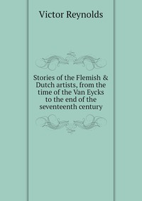 Книга под заказ: «Stories of the Flemish & Dutch artists, from the time of the Van Eycks to the end of the seventeenth century»