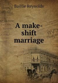 Книга под заказ: «A make-shift marriage»