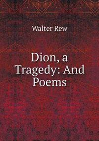 Книга под заказ: «Dion, a Tragedy: And Poems»