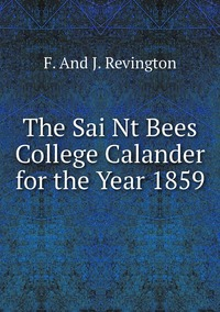 Книга под заказ: «The Sai Nt Bees College Calander for the Year 1859»