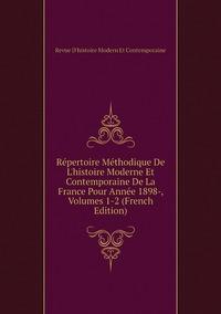 Книга под заказ: «Répertoire Méthodique De L'histoire Moderne Et Contemporaine De La France Pour Année 1898-, Volumes 1-2 (French Edition)»