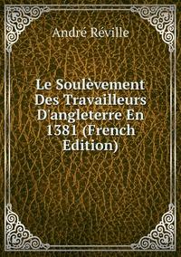 Le Soulèvement Des Travailleurs D'angleterre En 1381 (French Edition), Andre Reville обложка-превью