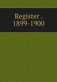 Книга под заказ: «Register . 1899-1900»
