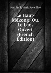 Книга под заказ: «Le Haut-Mékong; Ou, Le Laos Ouvert (French Edition)»