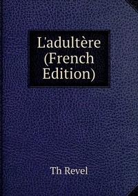 Книга под заказ: «L'adultère (French Edition)»