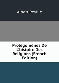 Книга под заказ: «Prolégomènes De L'histoire Des Religions (French Edition)»