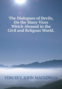 Книга под заказ: «The Dialogues of Devils, On the Many Vices Which Abound in the Civil and Religous World.»