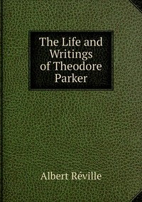 Книга под заказ: «The Life and Writings of Theodore Parker»