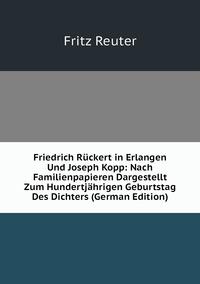Книга под заказ: «Friedrich Rückert in Erlangen Und Joseph Kopp: Nach Familienpapieren Dargestellt Zum Hundertjährigen Geburtstag Des Dichters (German Edition)»