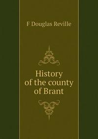 Книга под заказ: «History of the county of Brant»