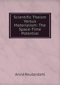 Книга под заказ: «Scientific Theism Versus Materialism: The Space-Time Potential»